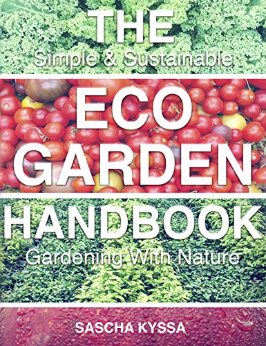 The Eco-Garden Handbook: Gardening With Nature by [Kyssa, Sascha]