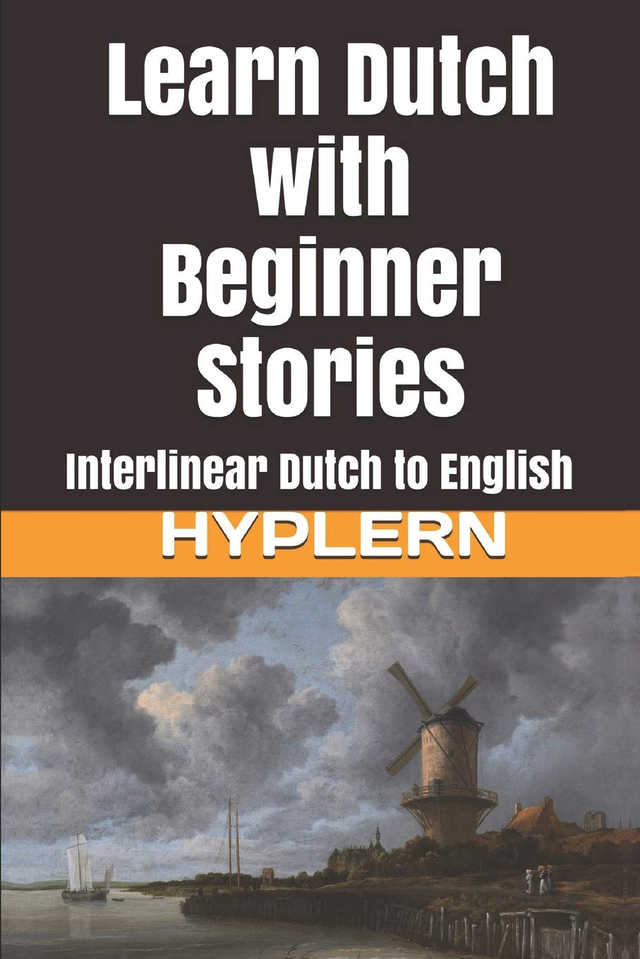 Learn Dutch With Beginner Stories  Interlinear Dutch To English  Learn Dutch With Interlinear Stories For Beginners And Advanced Readers Band 1