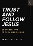 Trust and Follow Jesus: Conversations to Fuel Discipleship