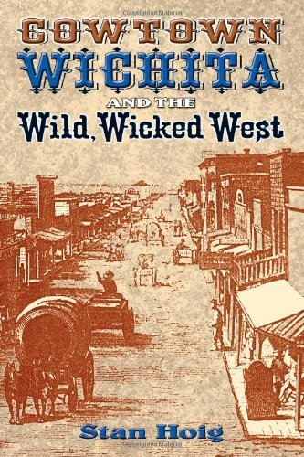 Cowtown Wichita and the Wild, Wicked West by Stan Hoig - Wichita Mall