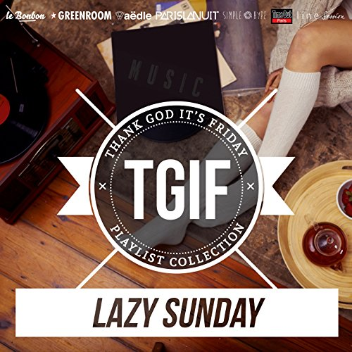 Tgif Playlist Collection: Lazy...