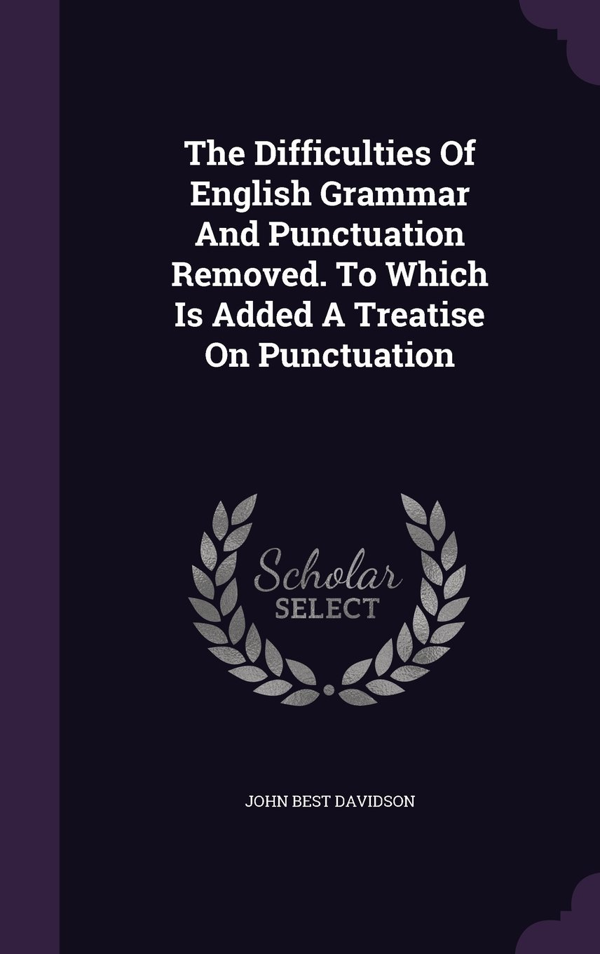 The Difficulties of English Grammar and Punctuation Removed. to Which Is Added a Treatise on Punctuation PDF