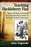 img - for Teaching Huckleberry Finn: Why and How to Present the Controversial Classic in the High School Classroom book / textbook / text book
