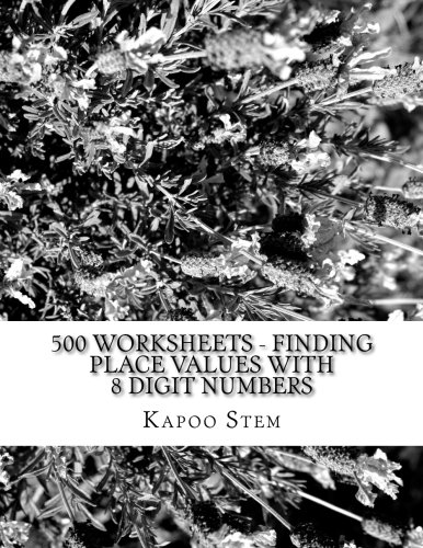 500 Worksheets - Finding Place Values with 8 Digit Numbers: Math Practice Workbook (500 Days Math Place Value Series) (Volume 7) pdf epub