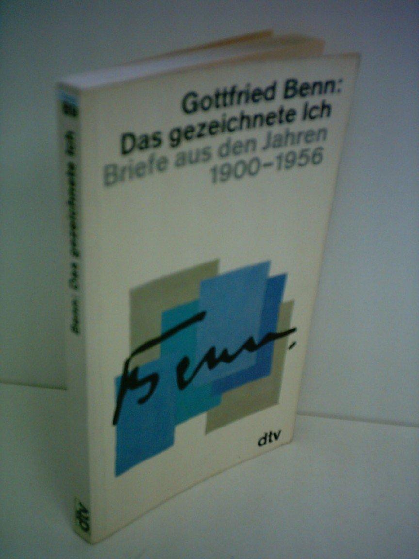 Gottfried Benn: Das gezeichnete Ich - Briefe aus den Jahren 1900-1956