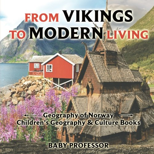 From Vikings to Modern Living: Geography of Norway | Children's Geography & Culture Books