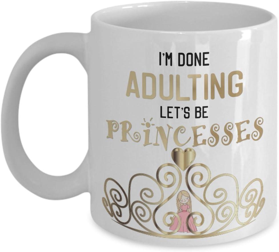 Funny princess coffee mug - I'm done adulting, let's be princesses