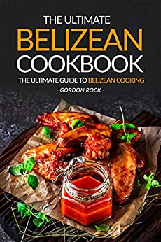 Ultimate Belizean Cookbook Cooking Delicious ebook