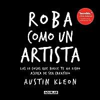 Roba Como Un Artista / Steal Like An Artist =