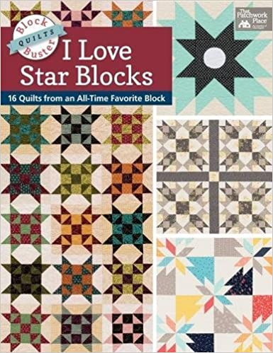 Block Buster Quilts I Love Star Blocks 16 Quilts From An All Time