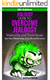 Jealousy: How To Overcome Jealousy, Insecurity and Trust Issues - Save Your Relationship, Love Life and Emotions - 5th Edition (Jealousy Self Help,Low ... Rescue, Marriage Problems, Codependency)