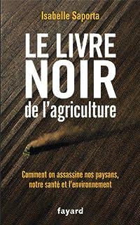 Le livre noir de l'agriculture : comment on assassine nos paysans, notre santé et l'environnement, Saporta, Isabelle