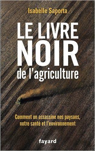 Le Livre Noir De L Agriculture Comment On Assassine Nos