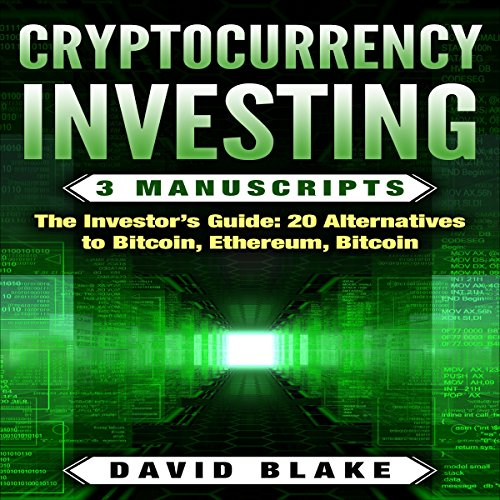 Cryptocurrency Investing: 3 Manuscripts: The Investor's Guide: 20 Alternatives to Bitcoin, Ethereum, Bitcoin
