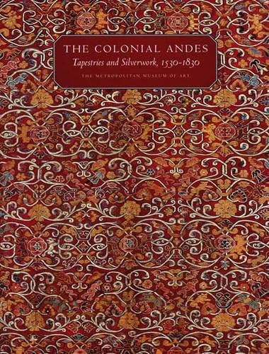 The Colonial Andes: Tapestries and Silverwork, 1530–1830 (Metropolitan Museum of Art Series) ()