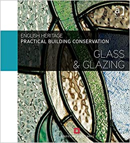 Practical Building Conservation: Glass and Glazing (Volume 5)