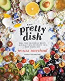 The Pretty Dish: More than 150 Everyday Recipes and 50 Beauty DIYs to Nourish Your Body Inside & Out