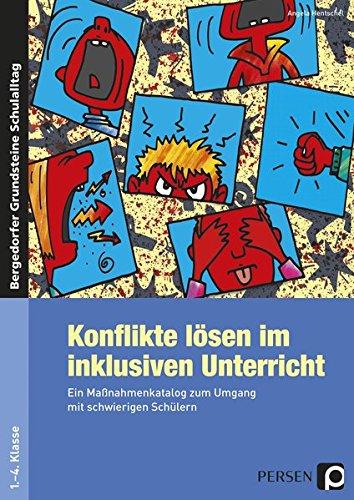 Konflikte lösen im inklusiven Unterricht: Ein Maßnahmenkatalog zum Umgang mit schwierigen Schülern (1. bis 4. Klasse) (Bergedorfer Grundsteine Schulalltag - Grundschule)
