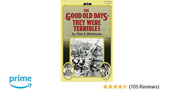 The Good Old Days They Were Terrible Otto Bettmann 9780394709413