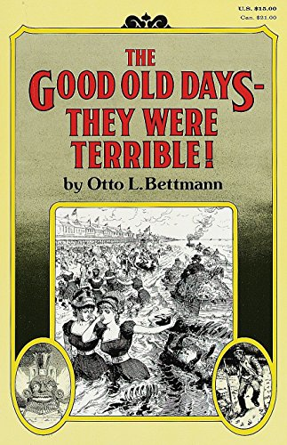 - The Good Old Days: They Were Terrible!