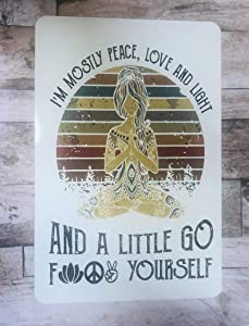 Funny Sign Gift For Her I'm Mostly Peace Love And Light A Little Go Fuck Yourself Yoga Meditation Gym Decor Zen Gifts Bff Family Yard Garden Farm Vintage Novelty Metal Tin Signs Wall Decor 8x12 Inch
