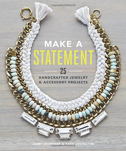 Make a Statement: 25 Handcrafted Jewelry & Accessory Projects -