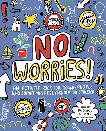 No Worries! Mindful Kids: An activity book for young people who sometimes feel anxious or stressed by Templar Publishing