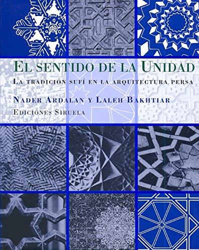 El sentido de la unidad / The Sence of Unity: La tradición Sufí en la arquitectura persa / The Sufi Tradition in Persian Architecture (Spanish Edition)