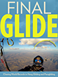 Final Glide: Chasing World Records in Hang Gliding and Paragliding (English Edition)