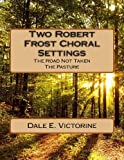 Two Robert Frost Choral Settings, Dale Victorine, 1481968815