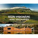 Wein-Visionäre / Wine Visionaries: Menschen und ihre Weingüter in Südafrika / The people behind South African Wines