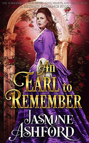 An Earl To Remember (The Yorkshire Downs Series - Love, Hearts and Challenges) (A Regency Romance Story)