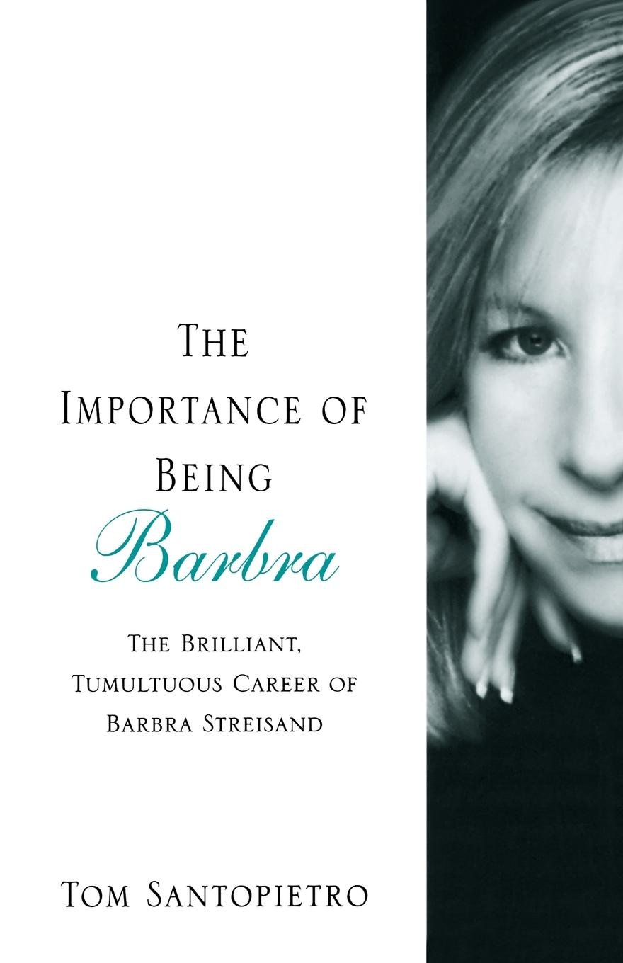 The Importance of Being Barbra: The Brilliant, Tumultuous Career of Barbra Streisand pdf