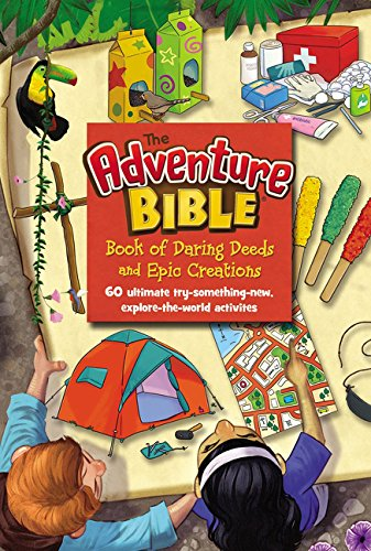 The Adventure Bible Book of Daring Deeds and Epic Creations: 60 ultimate try-something-new, explore-the-world activities