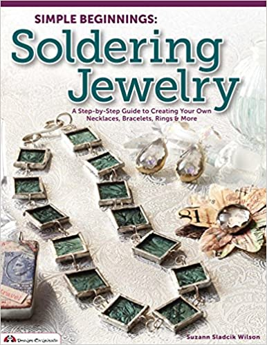 Download online Soldering Jewelry: A Step-by-Step Guide to Creating Your Own Necklaces, Bracelets, Rings & More (Simple Beginnings) PDF, azw (Kindle), ePub, doc, mobi