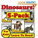 Dinosaurs! 5-Pack of Dinosaur eBooks! Learn About Dinosaurs While Learning To Read - Dinosaur Photos And Facts Make It Easy! (Over 245+ Photos of Dinosaurs)