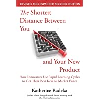The Shortest Distance Between You and Your New Product, 2nd Edition: How Innovators Use Rapid Learning Cycles to Get…