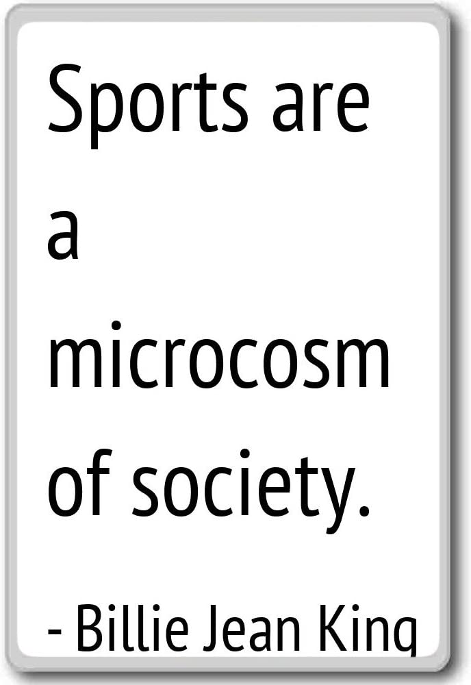 Sports are a microcosm of society. - Billie Jean King quotes fridge magnet, White