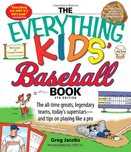 - The Everything Kids' Baseball Book: The all-time greats, legendary teams, today's superstars_and tips on playing like a pro