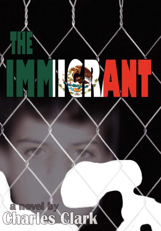 The Immigrant: Charles Clark: 9780595712236: Amazon.com: Books