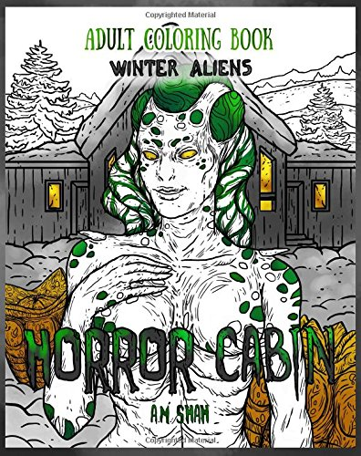 Adult Coloring Book Horror Cabin: Winter Aliens (Volume 3)