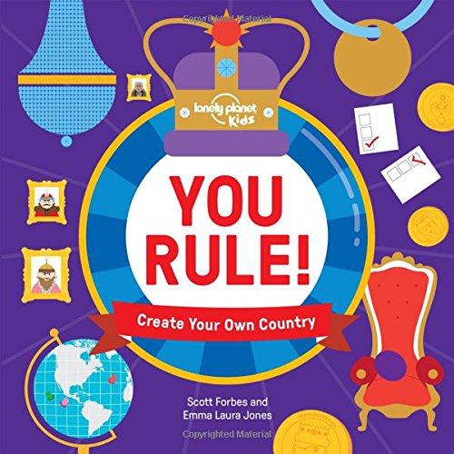 You Rule!: A Practical Guide to Creating Your Own Kingdom (Lonely Planet Kids)