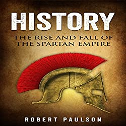 History: The Rise and Fall of the Spartan Empire