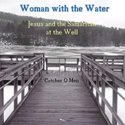 Woman with the Water: Jesus and the Samaritan at the Well