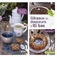 Gâteaux et douceurs à IG bas par Marie Chioca