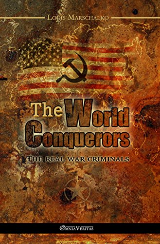 The World Conquerors: The Real War Criminals by [Marschalko, Louis]