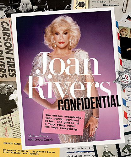 Joan Rivers Confidential: The Unseen Scrapbooks, Joke Cards, Personal Files, and Photos of a Very Funny Woman Who Kept Everything cover