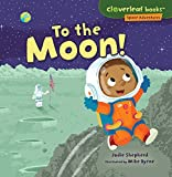 To the Moon! (Cloverleaf Books - Space Adventures)