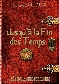 Jusqu'à la Fin des Temps par Céline Guillaume