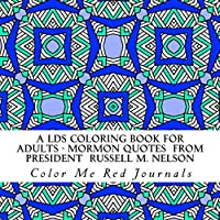 A LDS Coloring Book for Adults - Mormon Quotes  From President  Russell M. Nelson